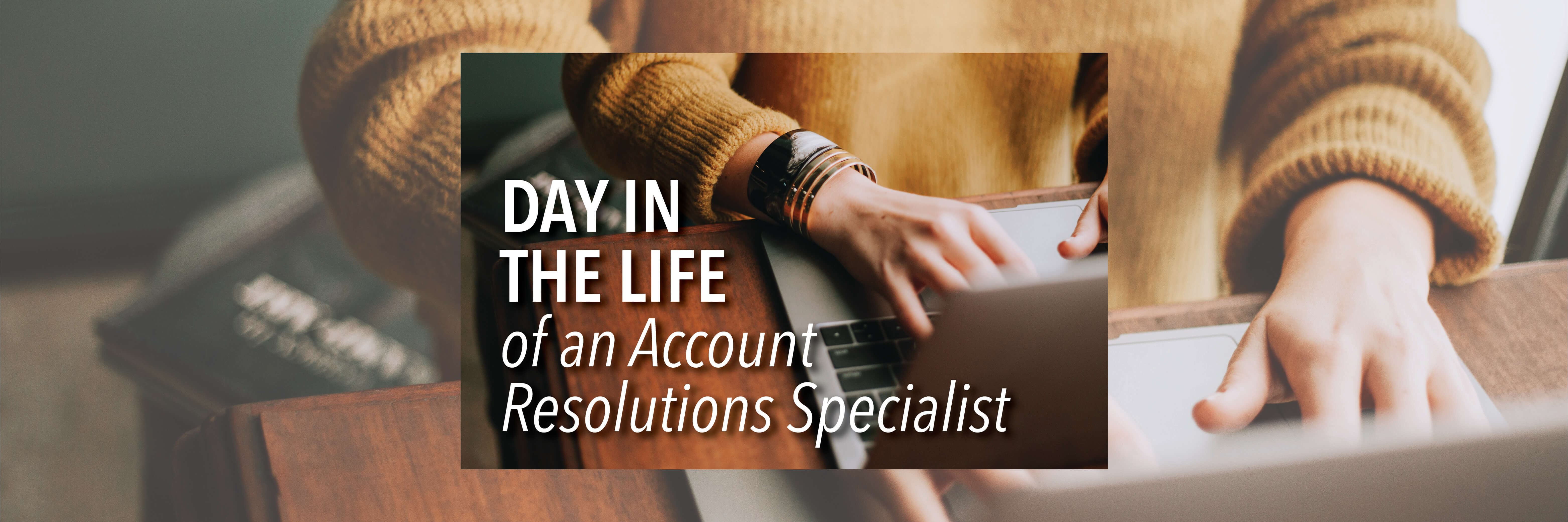 A Day in the Life of Denise, an Account Resolutions Specialist