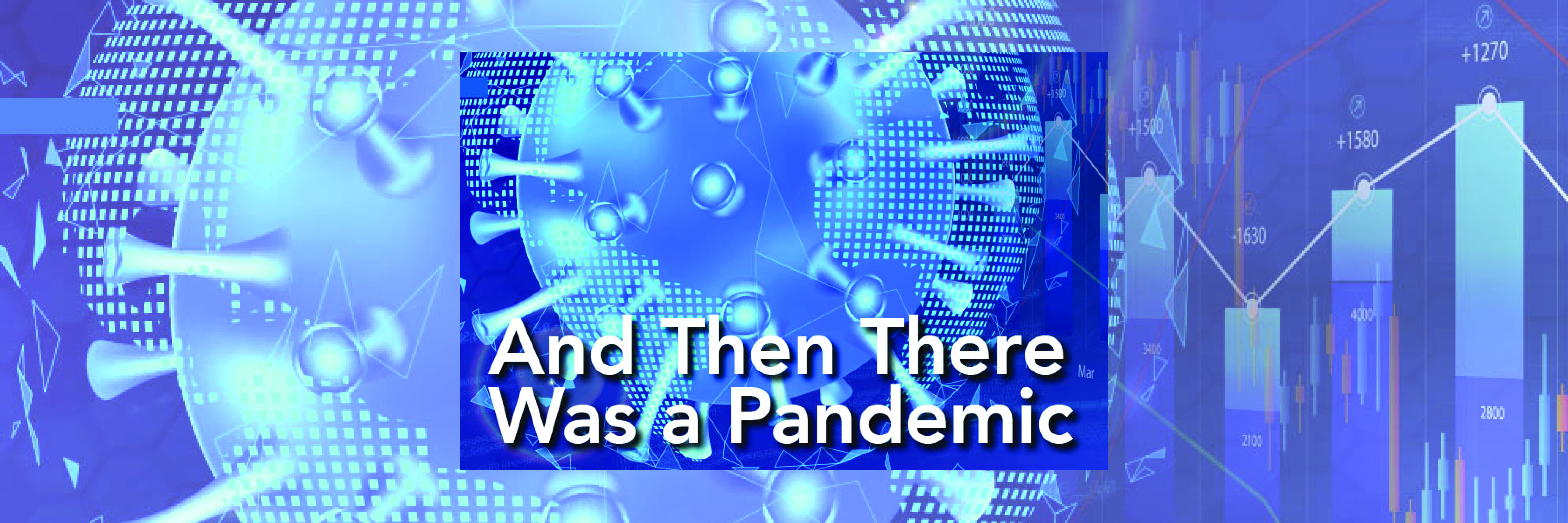 And Then There Was a Pandemic
