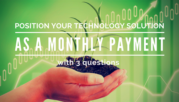 Position Your Technology Solution As a Monthly Payment