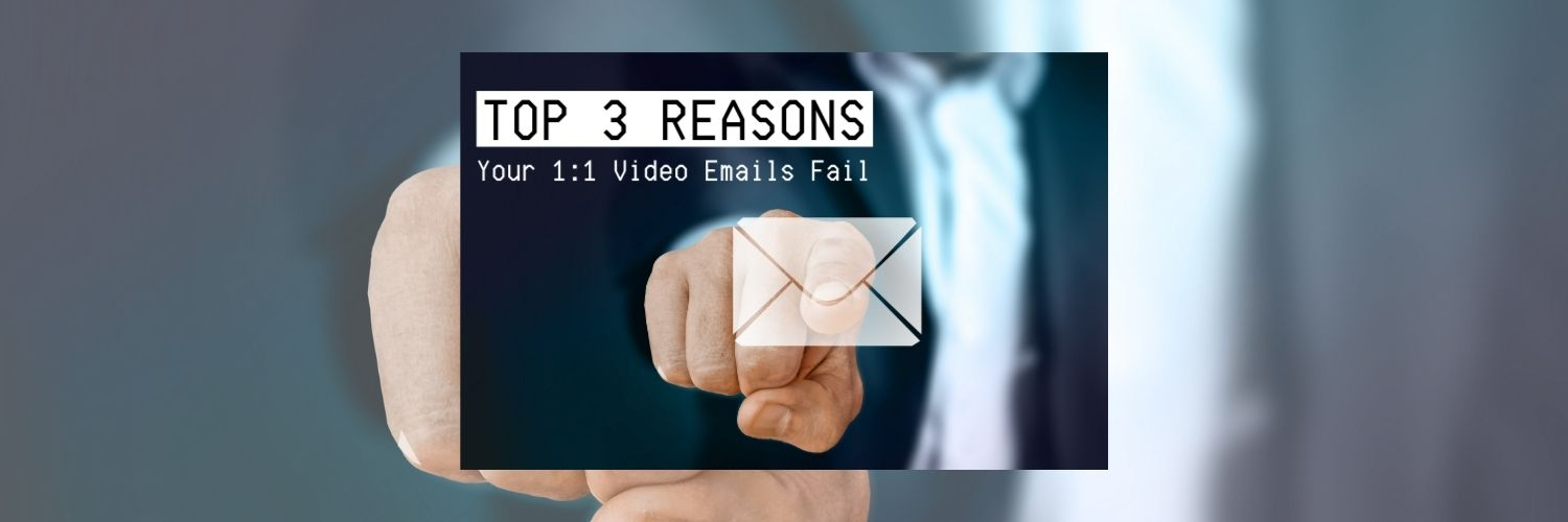 Top 3 Reasons Your 1:1 Video Emails Fail