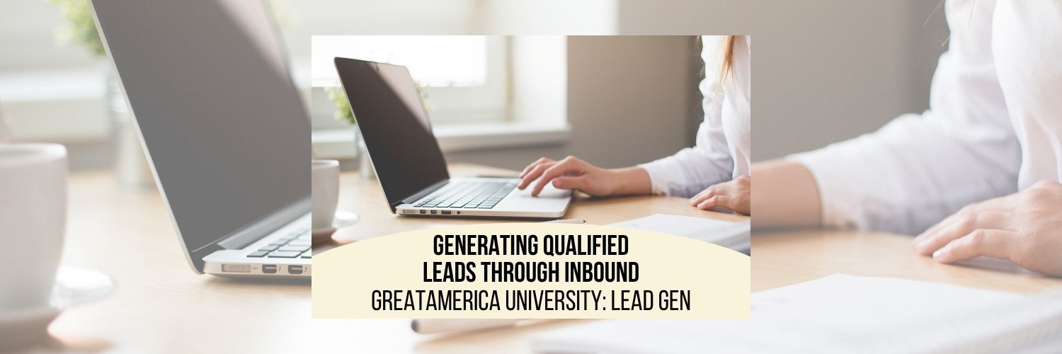 Generating Qualified Leads Through Inbound - GreatAmerica University: Lead Gen