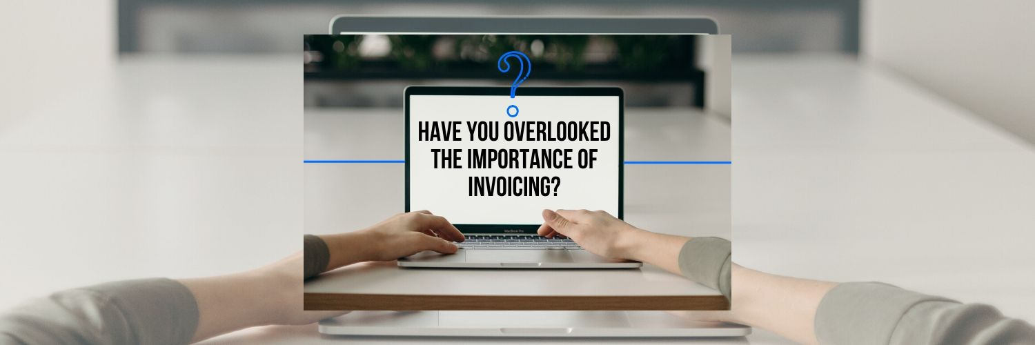 Have You Overlooked the Importance of Invoicing?