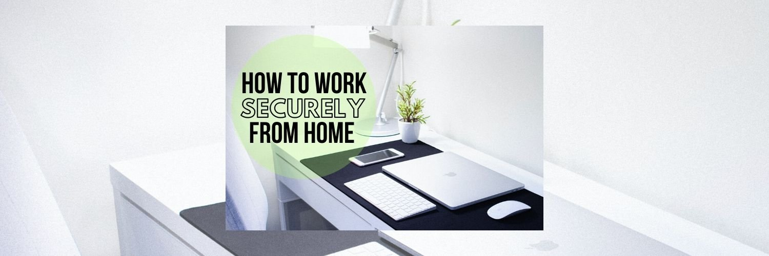 How To Work Securely From Home