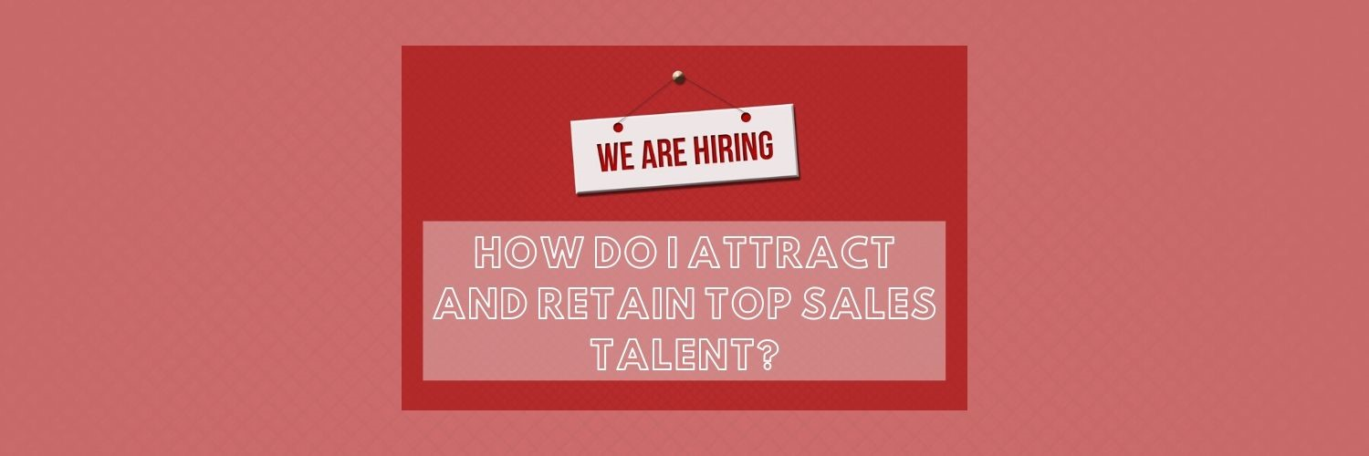 How do I attract and retain top sales talent?