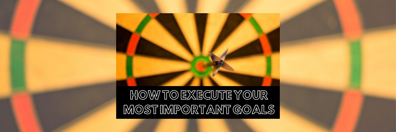 How to Execute Your Most Important Goals