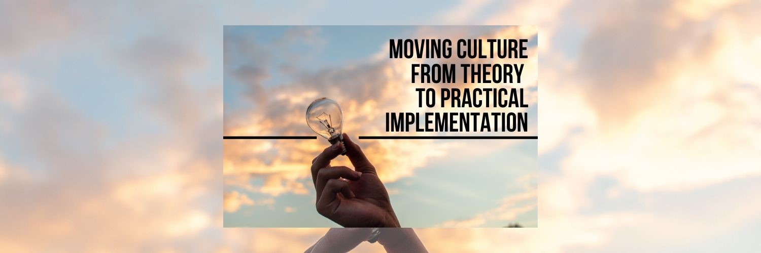 Moving Culture From Theory to Practical Implementation