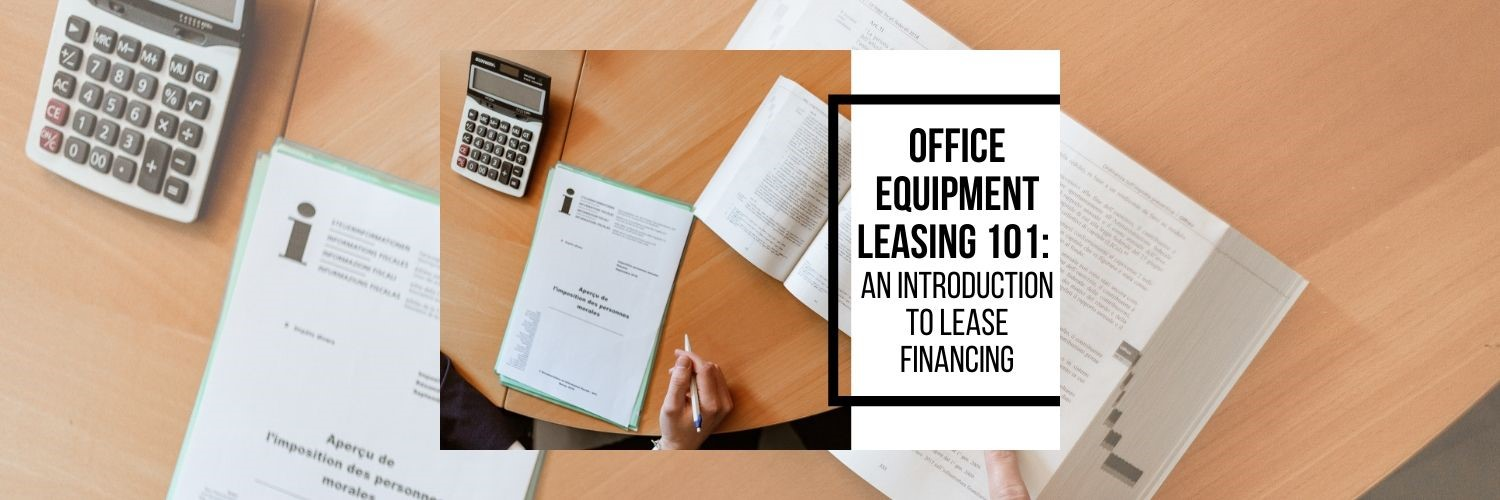 Office Equipment Leasing 101: An Introduction to Lease Financing