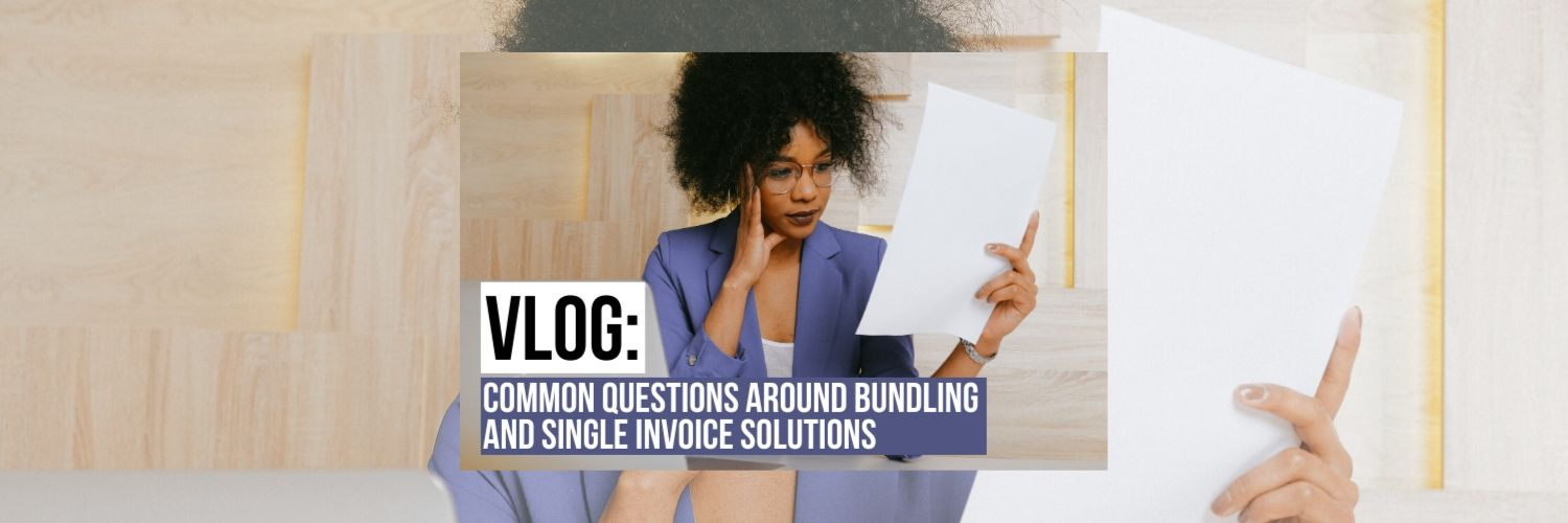 VLOG: Common Questions around Bundling and Single Invoice Solutions