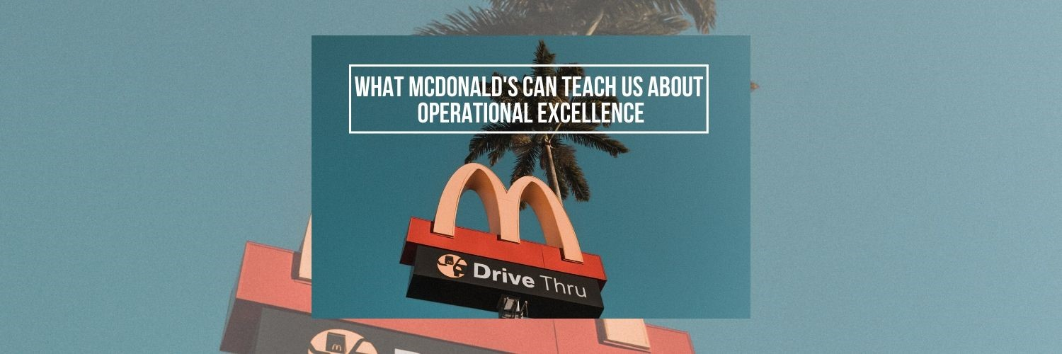 What McDonald's Can Teach Us About Operational Excellence