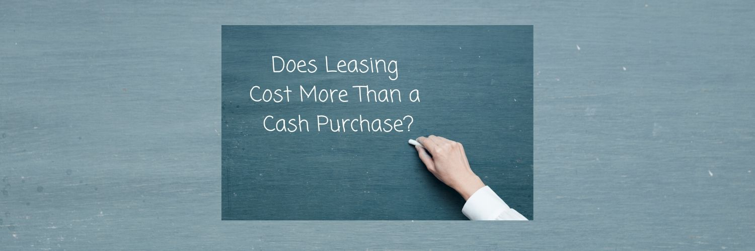 Does Leasing Cost More Than a Cash Purchase?