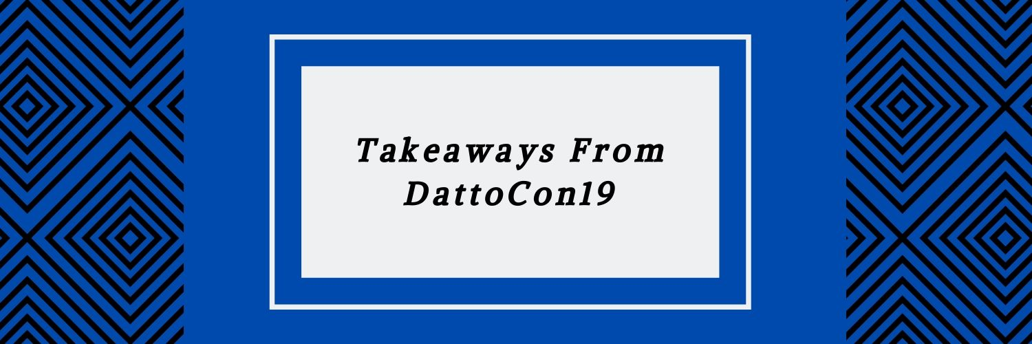 Takeaways from DattoCon19 as a Select Vendor Sponsor