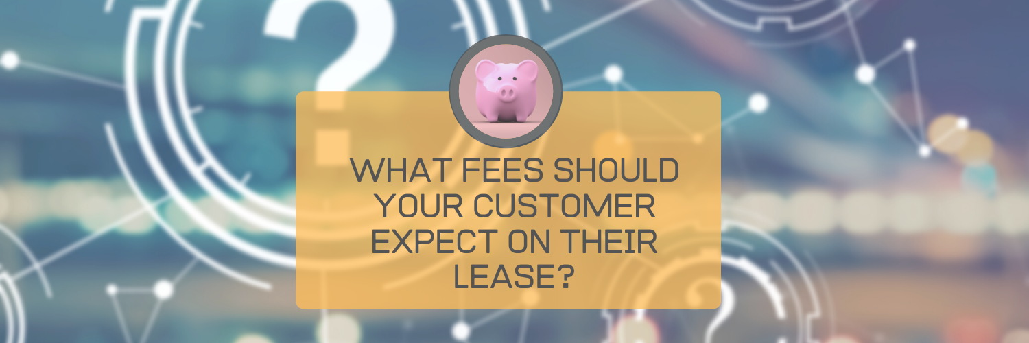 What Fees Should Your Customer Expect on Their Technology Lease or Rental