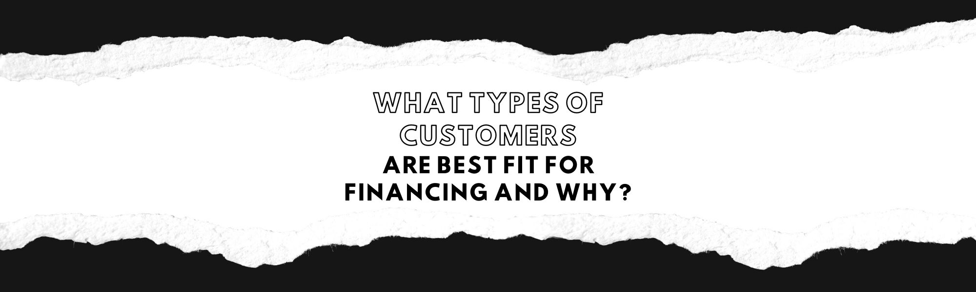 What Types of Customers are Best Fit for Financing and Why?