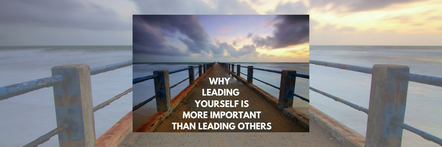 Why Leading Yourself is More Important than Leading Others