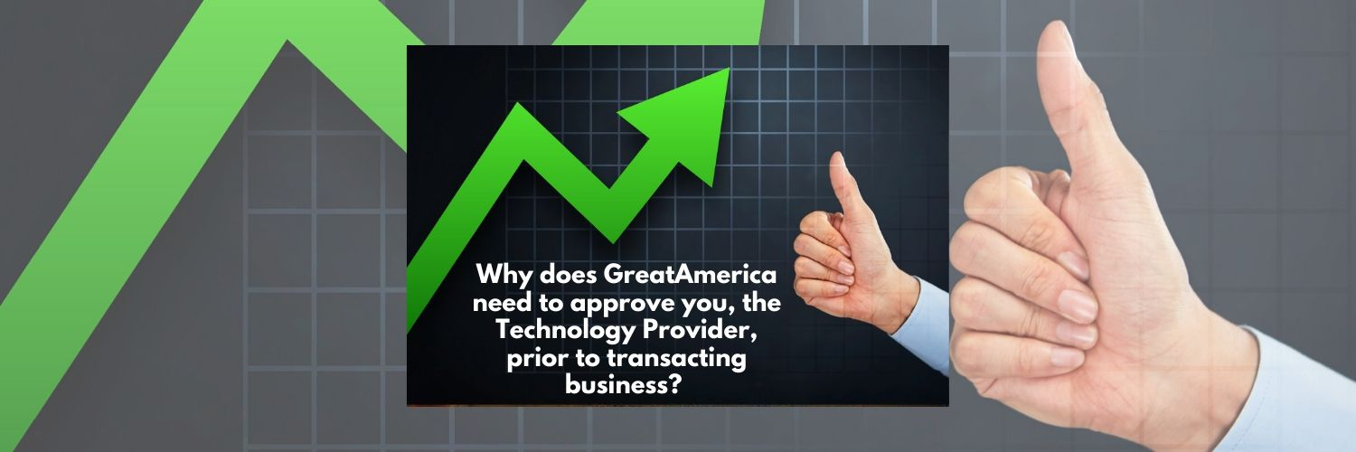 Why does GreatAmerica need to approve you, the Technology Provider, prior to transacting business?
